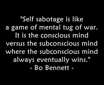 Self-sabotage-is-like-a-game-of-mental-tog-of-war.It-is-the-conscious-mind-versus-the-subconcious-mind-where-the-subconcious-mind-always-eventually-wins