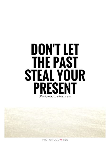 dont-let-the-past-steal-your-present-quote-1