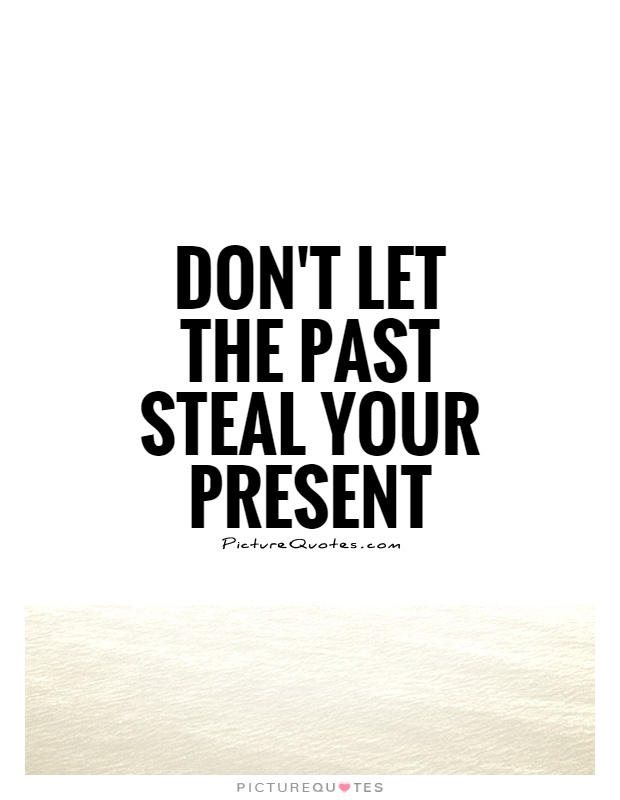 Dont Let The Past Steal Your Present Quote 1 Channeling Erik